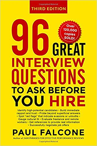 96 Great Interview Questions To Ask Before You Hire: Paul Falcone:  9780814439159: Amazon.com: Books