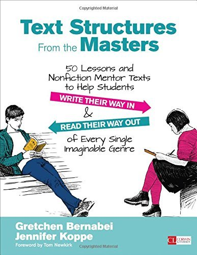 50 Lessons and Nonfiction Mentor Texts to Help Students Write Their Way in and Read Their Way Out of Every Single Imaginable Genre Grades 6-10 Text Structures from the Masters