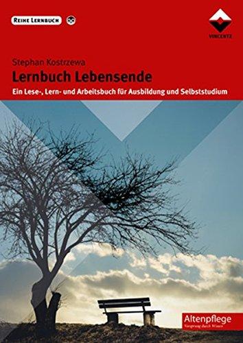 Lernbuch Lebensende: Ein Lese-, Lern- und Arbeitsbuch für Ausbildung und Selbststudium (Altenpflege)