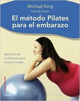 Método Pilates para el embarazo: Ejercicios de tonificacion para la futura madre Terapias Naturales: Amazon.es: Yolande Green, Michael King, ...