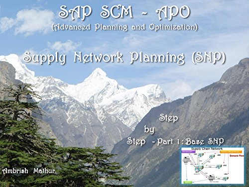 SAP SCM-APO Supply Network Planning (SNP) - Step by Step Complete Guide  Part 1 - Base APO SNP: Supply Network Planning (SNP) and Network Optimization Pdf