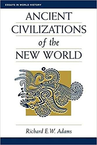 com ancient civilizations of the new world essays in  ancient civilizations of the new world essays in world history