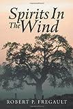 Spirits in the Wind, Robert P. Fregault, 1467064777