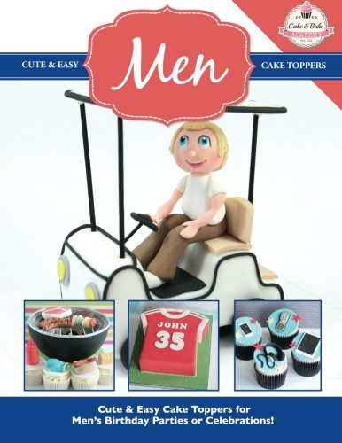 Cute & Easy Cake Toppers for MEN! (Cute & Easy Cake Toppers Collection) (Volume 14)