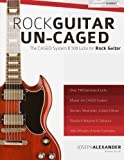 Rock Guitar Un-CAGED - The CAGED System and 100 Licks for Rock Guitar: With Over 100 Minutes of Audio Examples and Exercses (The CAGED System for Guitar, Band 2)