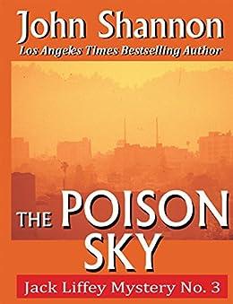 The Poison Sky: Jack Liffey Mystery No. 3 by [Shannon, John]