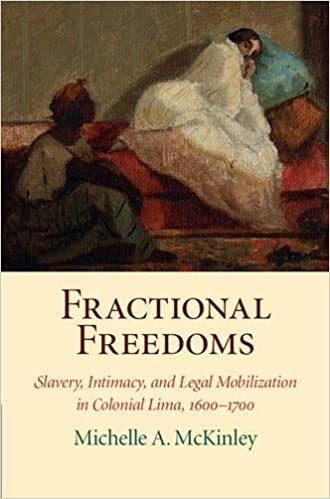 Fractional Freedoms: Slavery, Intimacy, and Legal Mobilization in Colonial Lima, 1600-1700 (Studies in Legal History)
