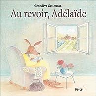 Au revoir, Adelaïde par Geneviève Casterman