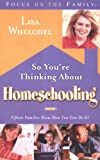 So You're Thinking about Homeschooling, Lisa Whelchel, 1590520858