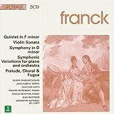 Franck: Quintet in F Minor, Violin Sonata, Symphony in D minor, Symphonic Variations, Prelude Chorale & Fugue