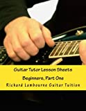 Guitar Tutor Lesson Sheets: Beginners, Part One (Richard Lambourne Guitar Tuition) (Volume 1)