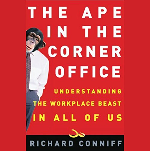 The Ape in the Corner Office: Understanding the Workplace Beast in All of Us by Random House Audio
