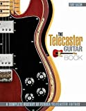 Telecaster Guitar Book: A Complete History of Fender Telecaster Guitars