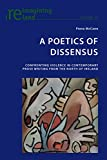 A Poetics of Dissensus : Confronting Violence in Contemporary Prose Writing from the North of Ireland, McCann, Fiona, 3034309791