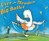Over in the Meadow at the Big Ballet, Lisa Shulman, 0399242899