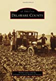 Delaware County, Norma Lasley and The Delaware County Historical Society, 073859430X