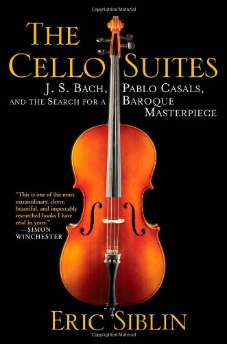The Cello Suites: J. S. Bach, Pablo Casals, and the Search for a Baroque Masterpiece PDF