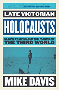 Late Victorian Holocausts: El Niño Famines and the Making of the Third World by Verso