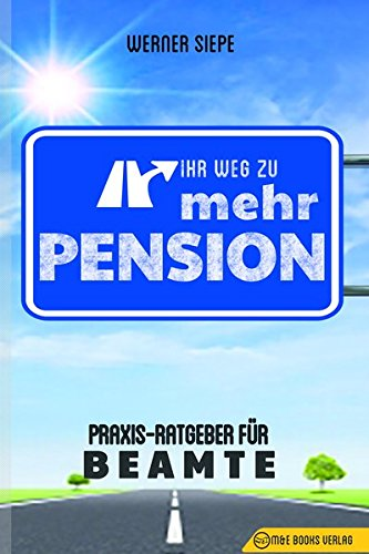 Ihr Weg zu mehr Pension: Praxis-Ratgeber für Beamte Taschenbuch – 24. Mai 2017 Werner Siepe M&E Books Verlag 3947201079 BODY