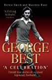 George Best - A Celebration: Untold True Stories of Our Most Legendary Footballer