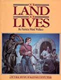 img - for Our land, our lives: A pictorial history of McLennan County, Texas by Patricia Ward Wallace (1986-01-01) book / textbook / text book