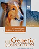 Genetic Connection : A Guide to Health Problems in Purebred Dogs, Second Edition, Ackerman, Lowell, 1583261575