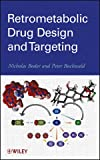 Retrometabolic Drug Design and Targeting, Bodor, Nicholas and Buchwald, Peter, 0470949457