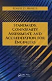 Standards, Conformity Assessment, and Accreditation for Engineers, Robert D. Hunter, 1439800944