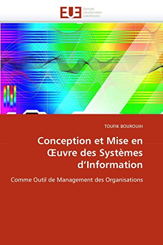 Conception et Mise en ?uvre des Systèmes d'Information: Comme Outil de Management des Organisations (Omn.Univ.Europ.) (French Edition)