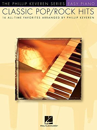 Classic Pop/Rock Hits: arr. Phillip Keveren The Phillip Keveren Series Easy Piano