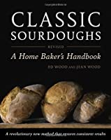 Classic Sourdoughs, Revised: A Home Baker's Handbook Front Cover