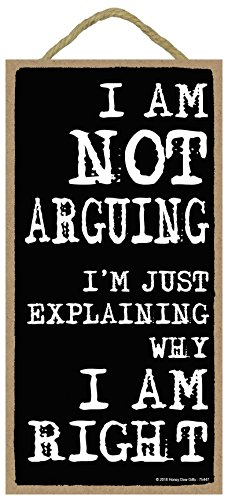 I Am Not Arguing Im Just Explaining Why I Am Right - 5 x 10 inch Hanging, Wall Art, Decorative Wood Sign Home Decor