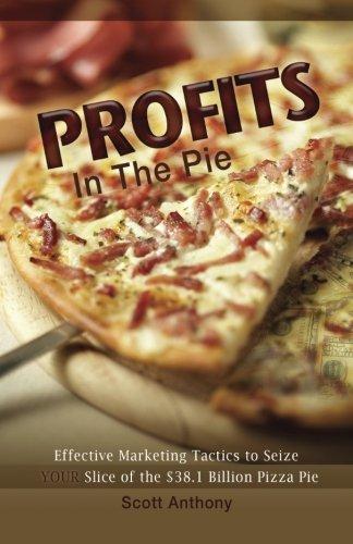 Download Profits in the Pie: Effective Marketing Tactics to Seize YOUR Slice of the $38.1 Billion Pizza Pie pdf epub