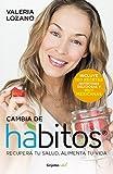 Cambia de hábitos (Colección Vital): Recupera tu salud, alimenta tu vida