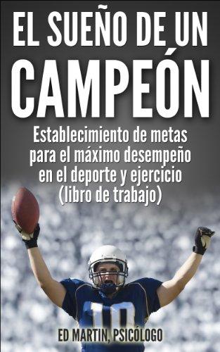 Descargar Libro El Sueño De Un Campeón: Establecimiento De Metas Para El Máximo Desempeño En El Deporte Y Ejercicio . Ed Martin