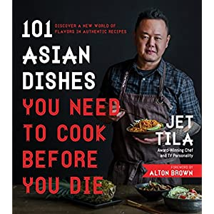 101 Asian Dishes You Need to Cook Before You Die: Discover a New World of Flavors in Authentic Recipes 51 2B6iFl3A0L