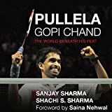 Pullela Gopichand: The World Beneath His Feat
