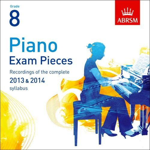 Read Online Piano Exam Pieces 2013 & 2014 2 CDs, ABRSM Grade 8 2014: Selected from the 2013 & 2014 Syllabus (ABRSM Exam Pieces) PDF