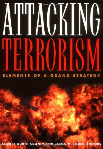 By Audrey Kurth Cronin - Attacking Terrorism: Elements of a Grand Strategy: 1st (first) Edition pdf
