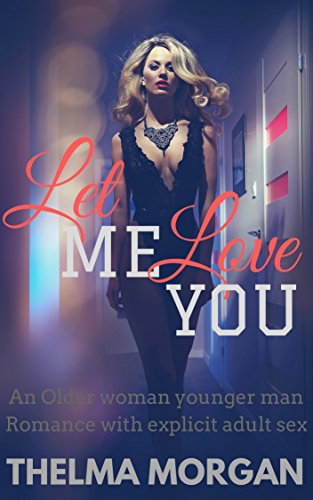 Let Me Love YOU: A Steamy Older Woman Younger Man Romance