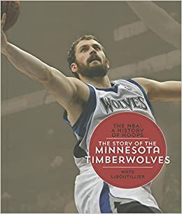 The Story Of The Minnesota Timberwolves Nba A History Of Hoops