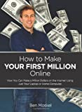 How to Make Your First Million Online, Ben Moskel, 1466334568