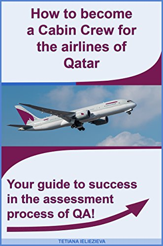 Download PDF How To Become A Cabin Crew For Qatar Airlines. - How To Pass The Assessment Day Of The Major Airline Of Qatar.