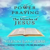 The Power of Praying the Miracles of Jesus: A 40 Day Prayer Guide and Devotional