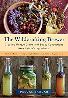 89c9998758ddf The Wildcrafting Brewer: Creating Unique Drinks and Boozy Concoctions from  Nature's Ingredients