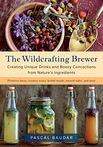 The Wildcrafting Brewer: Creating Unique Drinks and Boozy Concoctions from Nature's Ingredients cover