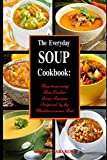 The Everyday Soup Cookbook: Heartwarming Slow Cooker Soup Recipes Inspired by the Mediterranean Diet: Healthy Recipes for Weight Loss (Souping and Soup Diet for Weight Loss)