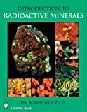 Introduction to Radioactive Minerals, Robert Lauf, 076432912X