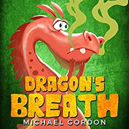 Dragon's Breath: (Children Books About Dragon, picture, preschool, ages 3 5, kids books) (Emotions & Feelings Book 1) by [Gordon, Michael]