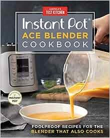 Instant Pot Ace Blender Cookbook: Foolproof Recipes for
